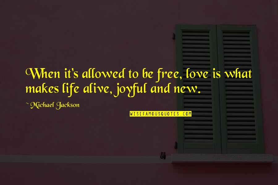 Alive And Free Quotes By Michael Jackson: When it's allowed to be free, love is