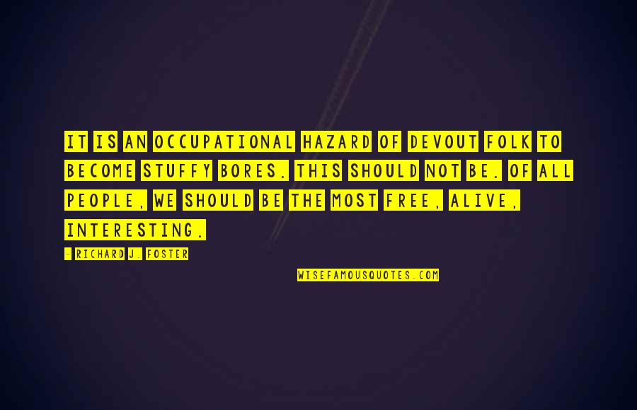 Alive And Free Quotes By Richard J. Foster: It is an occupational hazard of devout folk