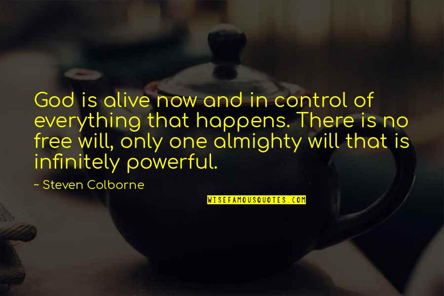 Alive And Free Quotes By Steven Colborne: God is alive now and in control of