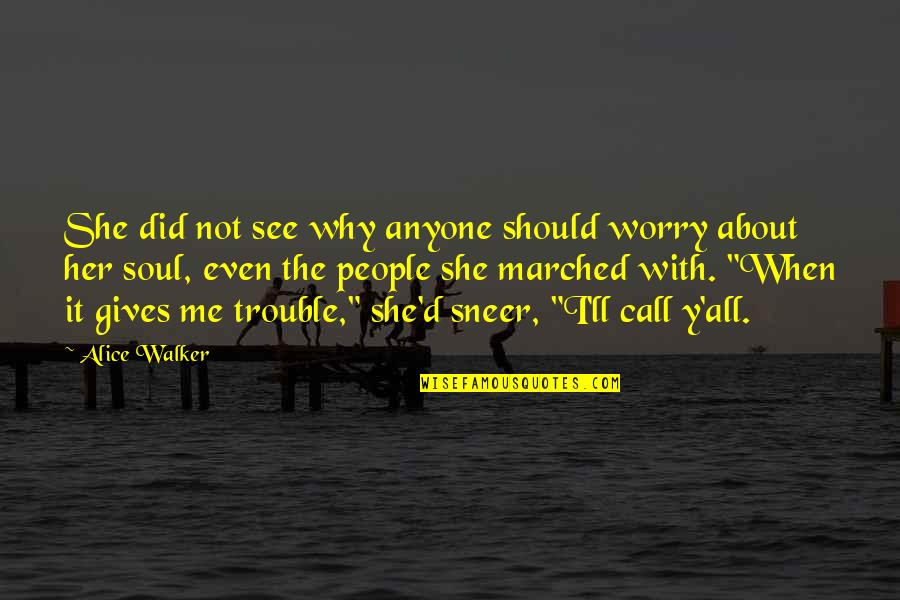All About Me Quotes By Alice Walker: She did not see why anyone should worry
