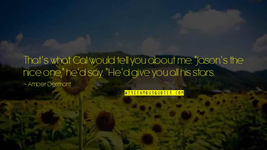 All About Me Quotes By Amber Dermont: That's what Cal would tell you about me.