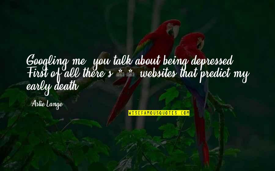 All About Me Quotes By Artie Lange: Googling me, you talk about being depressed. First