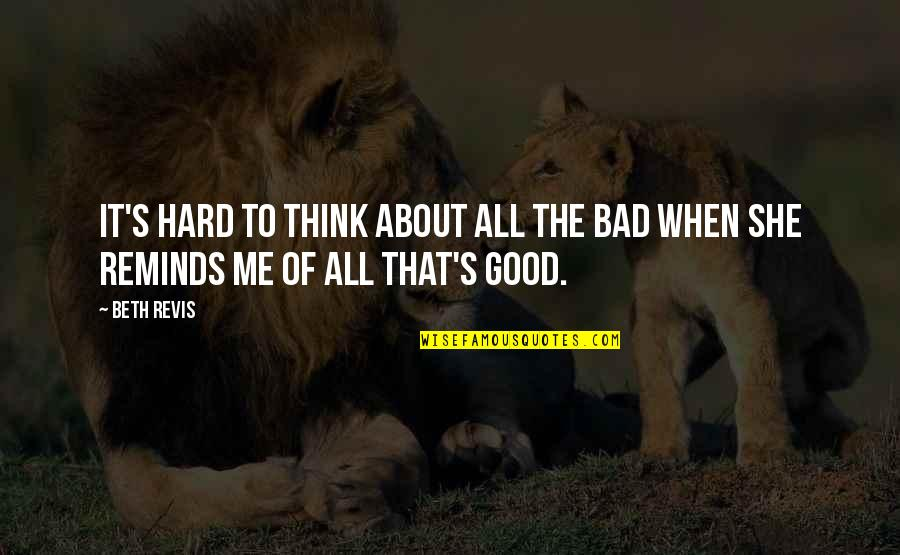 All About Me Quotes By Beth Revis: It's hard to think about all the bad