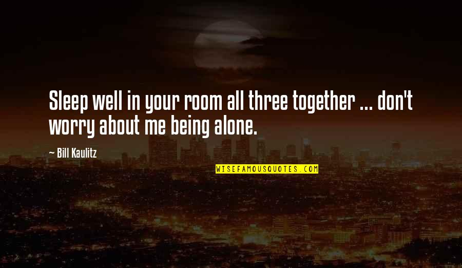 All About Me Quotes By Bill Kaulitz: Sleep well in your room all three together