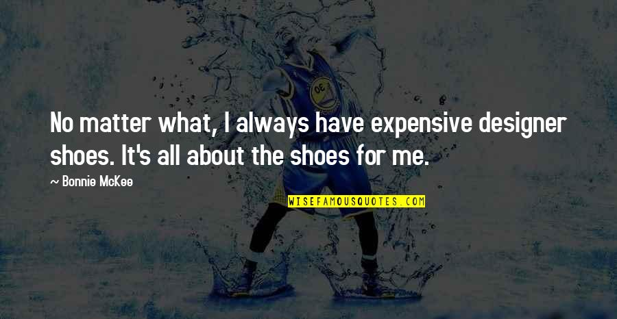 All About Me Quotes By Bonnie McKee: No matter what, I always have expensive designer