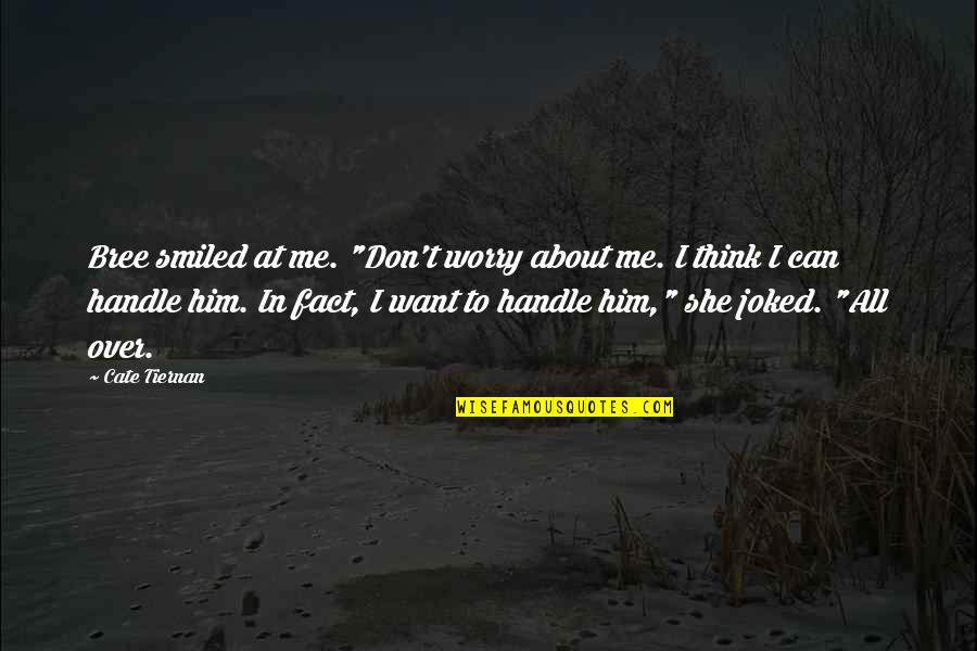 """All About Me Quotes By Cate Tiernan: Bree smiled at me. """"Don't worry about me."""