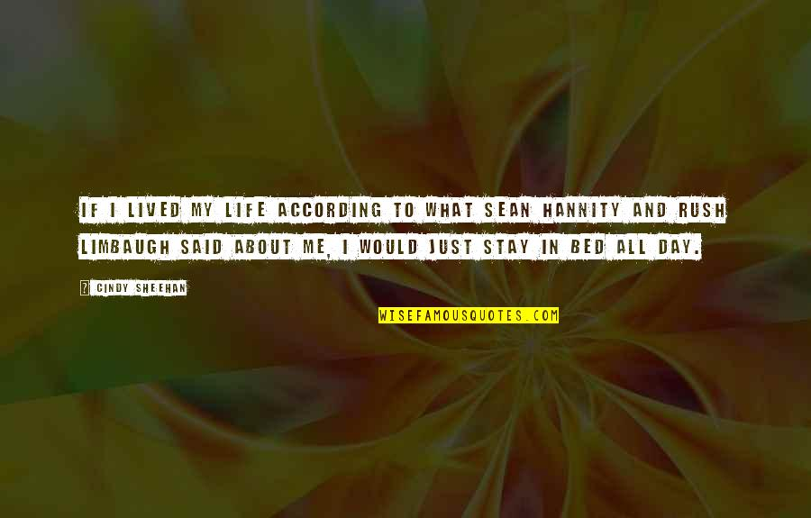 All About Me Quotes By Cindy Sheehan: If I lived my life according to what