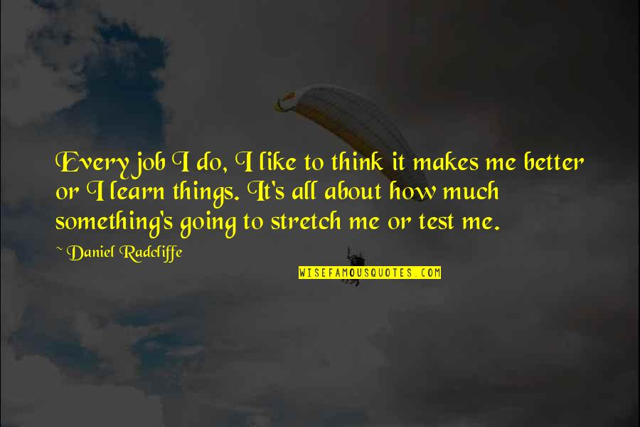 All About Me Quotes By Daniel Radcliffe: Every job I do, I like to think
