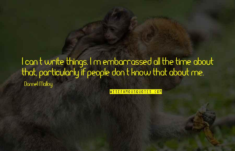 All About Me Quotes By Dannel Malloy: I can't write things. I'm embarrassed all the