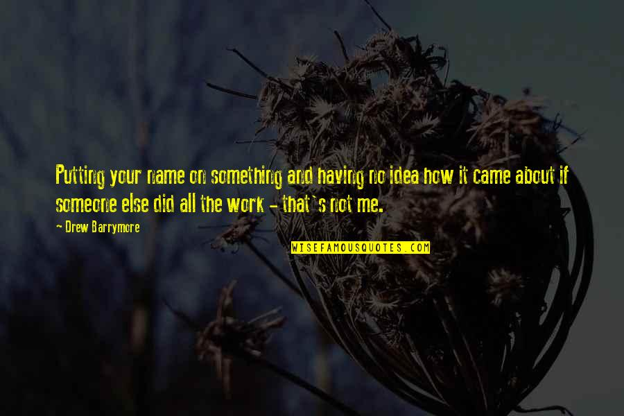 All About Me Quotes By Drew Barrymore: Putting your name on something and having no