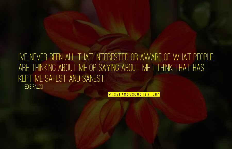 All About Me Quotes By Edie Falco: I've never been all that interested or aware