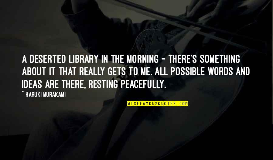 All About Me Quotes By Haruki Murakami: A deserted library in the morning - there's