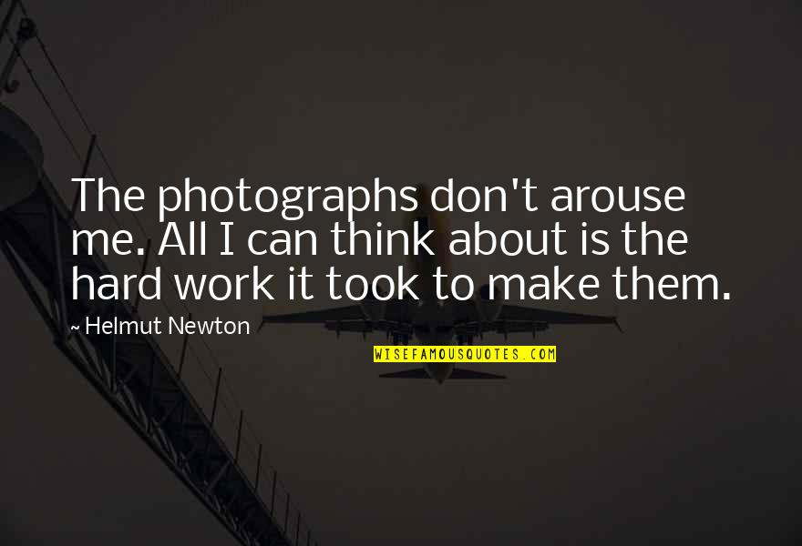 All About Me Quotes By Helmut Newton: The photographs don't arouse me. All I can
