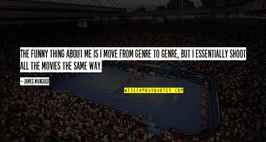 All About Me Quotes By James Mangold: The funny thing about me is I move