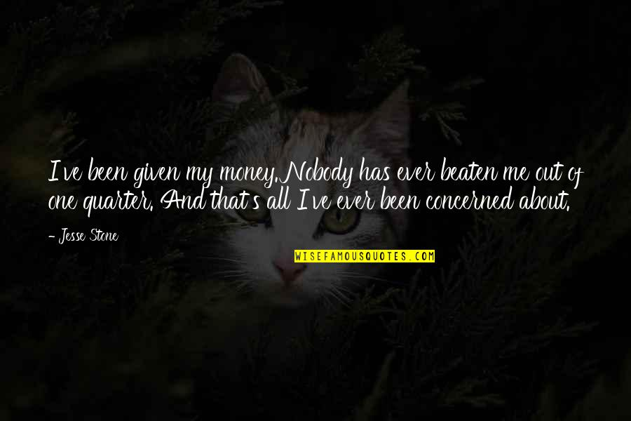 All About Me Quotes By Jesse Stone: I've been given my money. Nobody has ever