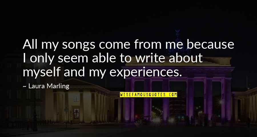 All About Me Quotes By Laura Marling: All my songs come from me because I