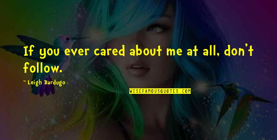 All About Me Quotes By Leigh Bardugo: If you ever cared about me at all,