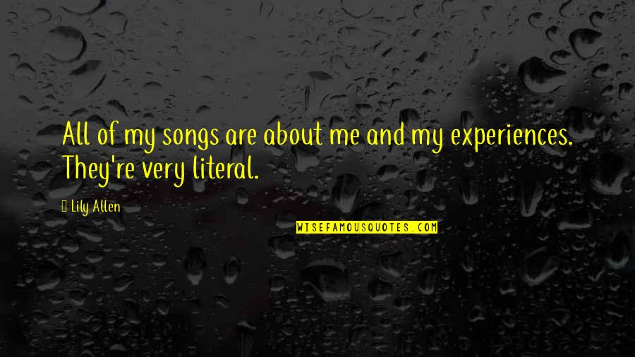 All About Me Quotes By Lily Allen: All of my songs are about me and