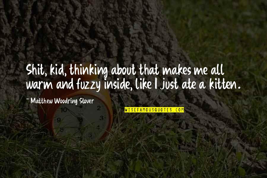All About Me Quotes By Matthew Woodring Stover: Shit, kid, thinking about that makes me all