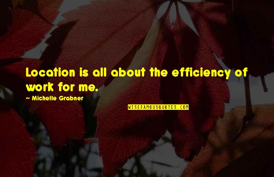 All About Me Quotes By Michelle Grabner: Location is all about the efficiency of work
