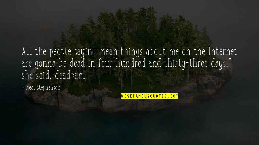 All About Me Quotes By Neal Stephenson: All the people saying mean things about me
