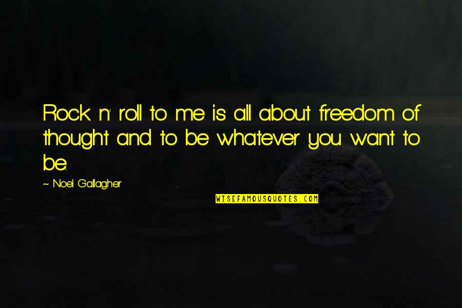 All About Me Quotes By Noel Gallagher: Rock n' roll to me is all about