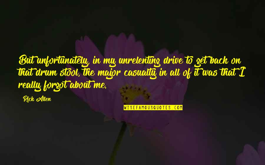 All About Me Quotes By Rick Allen: But unfortunately, in my unrelenting drive to get