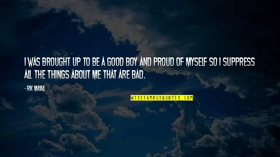 All About Me Quotes By Rik Mayall: I was brought up to be a good