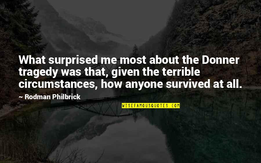 All About Me Quotes By Rodman Philbrick: What surprised me most about the Donner tragedy