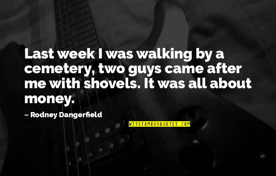 All About Me Quotes By Rodney Dangerfield: Last week I was walking by a cemetery,