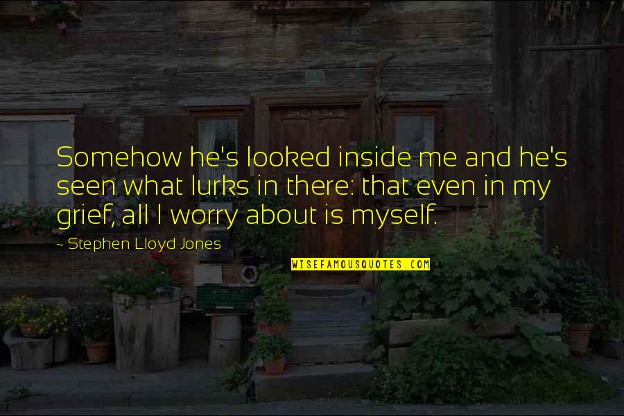 All About Me Quotes By Stephen Lloyd Jones: Somehow he's looked inside me and he's seen