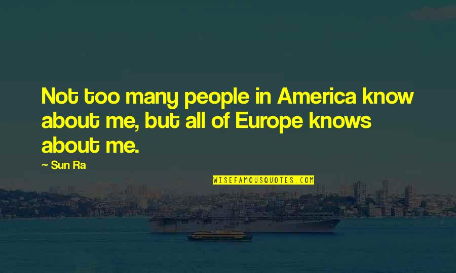 All About Me Quotes By Sun Ra: Not too many people in America know about