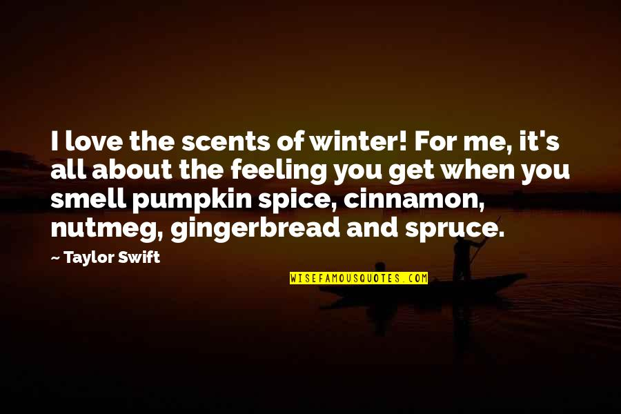 All About Me Quotes By Taylor Swift: I love the scents of winter! For me,