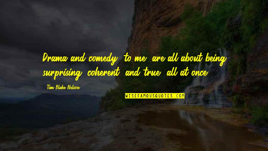 All About Me Quotes By Tim Blake Nelson: Drama and comedy, to me, are all about