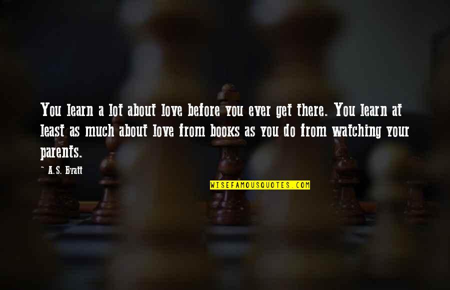 All About Us Love Quotes By A.S. Byatt: You learn a lot about love before you
