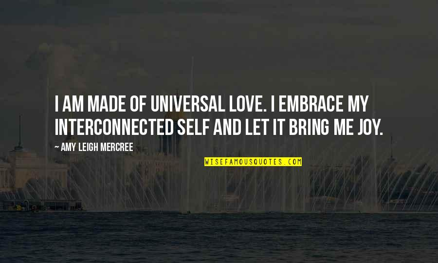 All About Us Love Quotes By Amy Leigh Mercree: I am made of universal love. I embrace