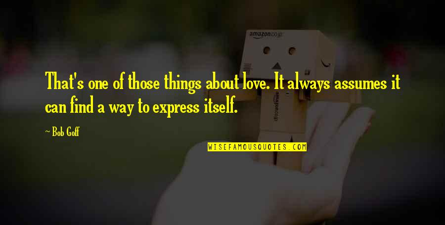 All About Us Love Quotes By Bob Goff: That's one of those things about love. It