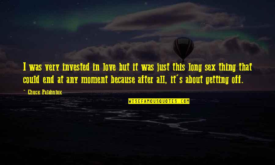 All About Us Love Quotes By Chuck Palahniuk: I was very invested in love but it