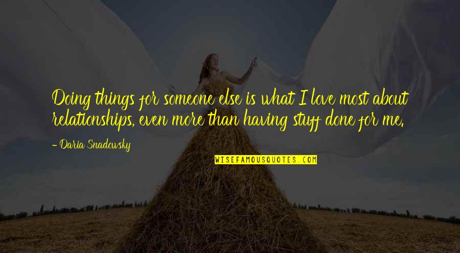 All About Us Love Quotes By Daria Snadowsky: Doing things for someone else is what I