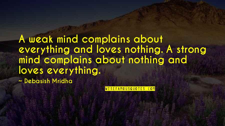 All About Us Love Quotes By Debasish Mridha: A weak mind complains about everything and loves