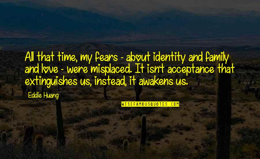 All About Us Love Quotes By Eddie Huang: All that time, my fears - about identity