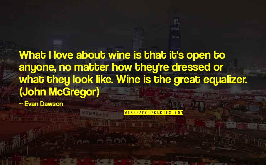 All About Us Love Quotes By Evan Dawson: What I love about wine is that it's
