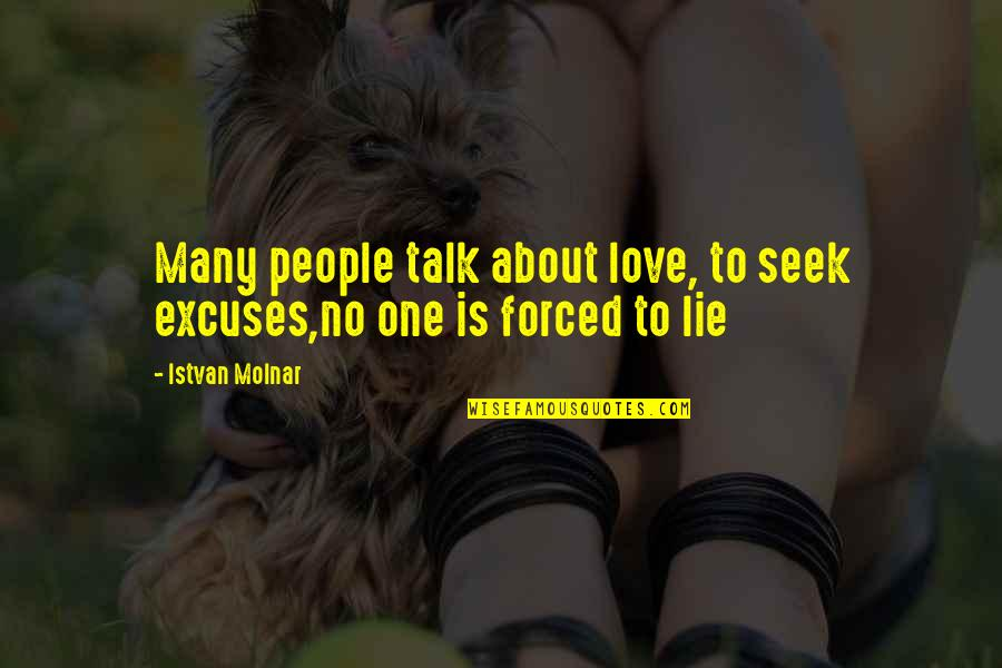 All About Us Love Quotes By Istvan Molnar: Many people talk about love, to seek excuses,no