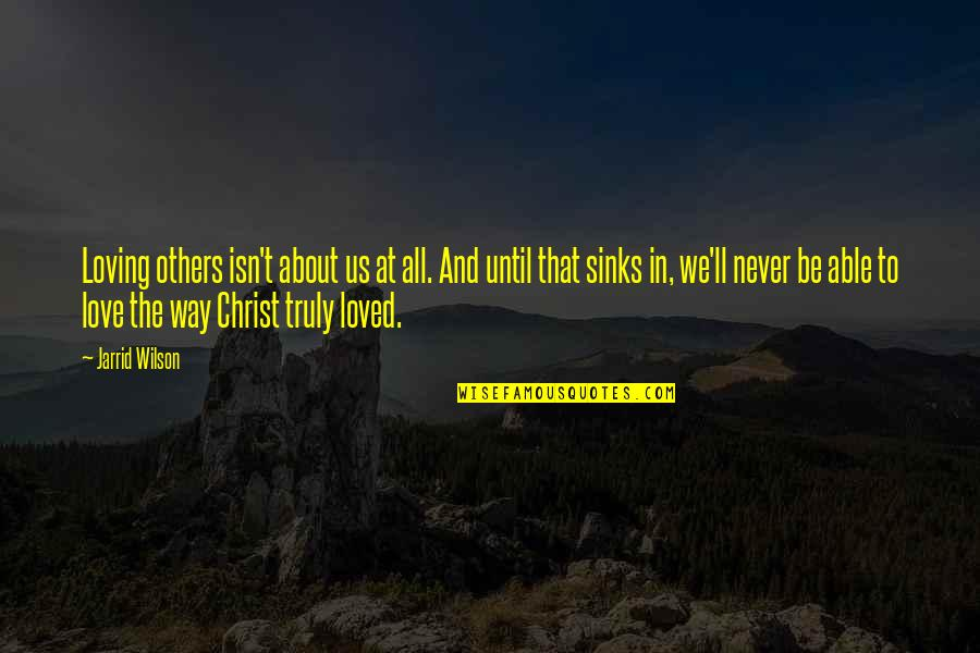 All About Us Love Quotes By Jarrid Wilson: Loving others isn't about us at all. And