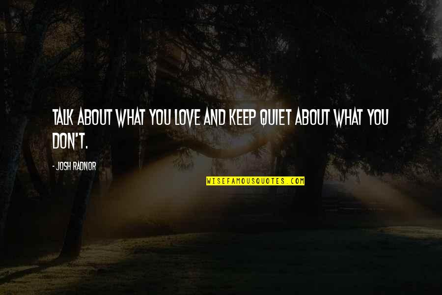 All About Us Love Quotes By Josh Radnor: Talk about what you love and keep quiet