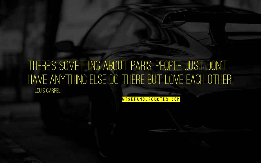 All About Us Love Quotes By Louis Garrel: There's something about Paris, people just don't have