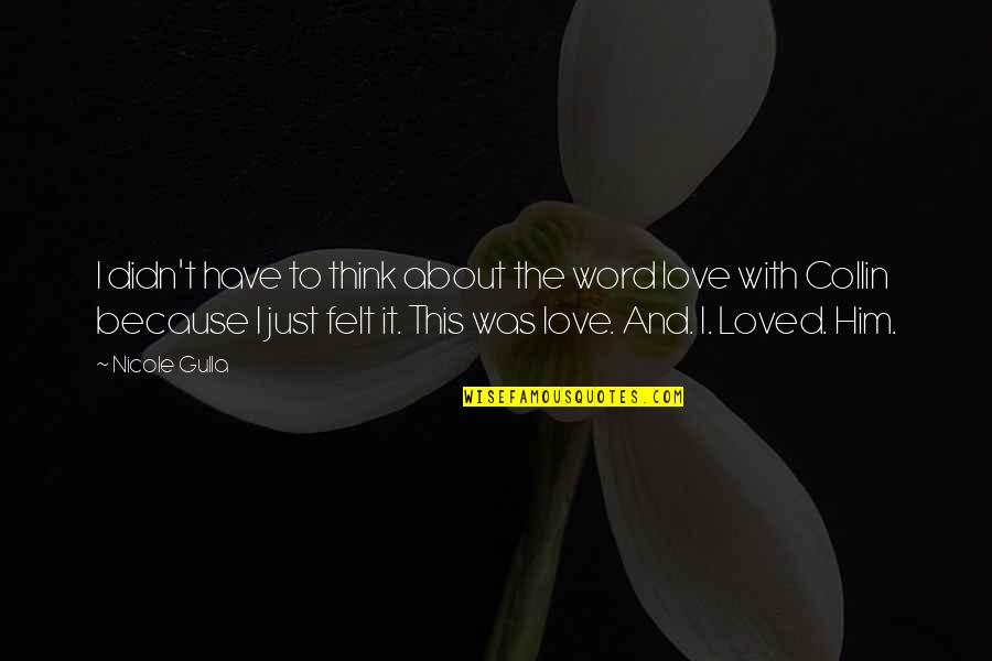 All About Us Love Quotes By Nicole Gulla: I didn't have to think about the word