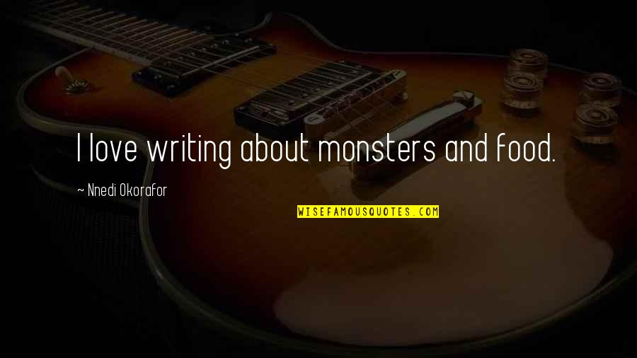 All About Us Love Quotes By Nnedi Okorafor: I love writing about monsters and food.