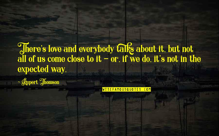 All About Us Love Quotes By Rupert Thomson: There's love and everybody talks about it, but