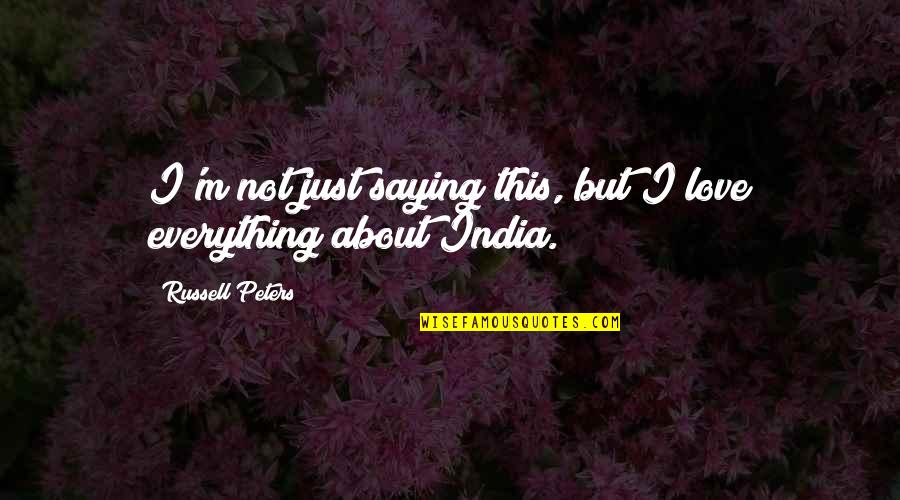 All About Us Love Quotes By Russell Peters: I'm not just saying this, but I love